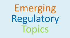 Emerging Regulatory Topics